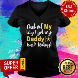 Out Of My Way I Get My Daddy Back Today V-neck