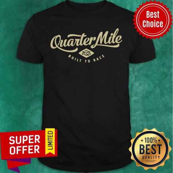 Quarter Mile Built To Race Gents Shirt
