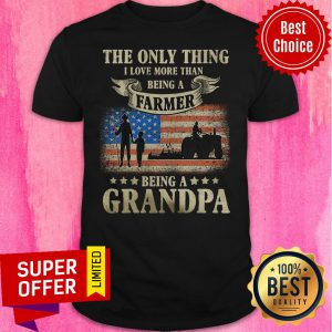 The Only Thing Being A Farmer Being A Grandpa American Flag Shirt