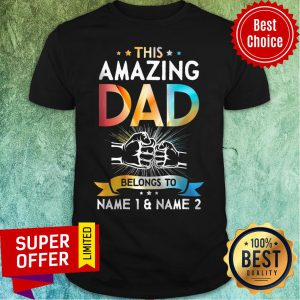 This Amazing Dad Belong To Name 1 And 2 Shirt