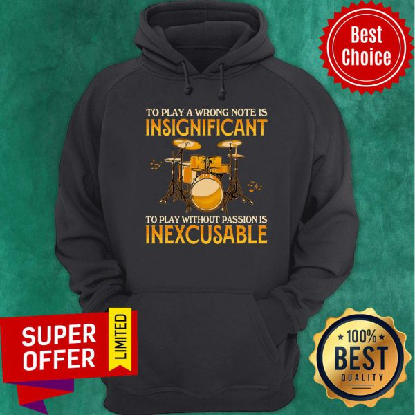 To Play A Wrong Notes Insignifecant To Play Inexcusable Hoodie