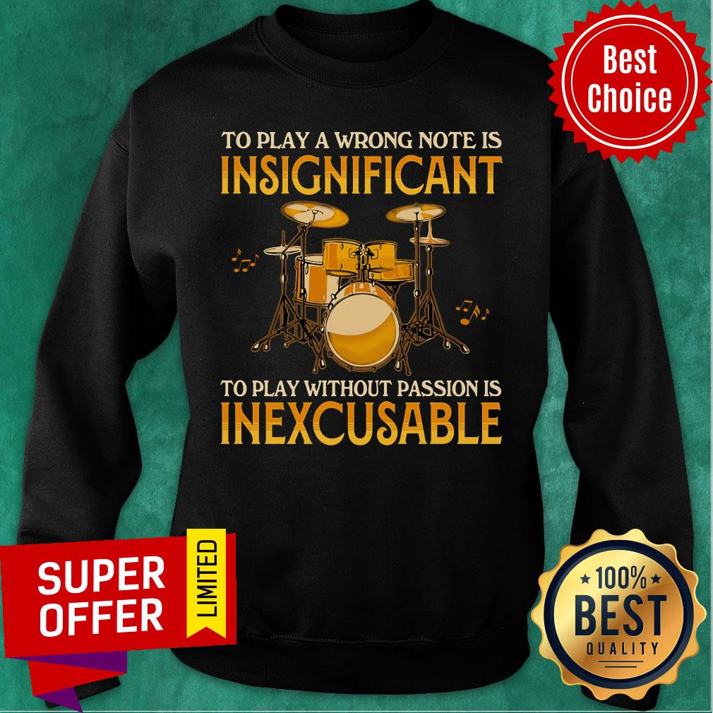 To Play A Wrong Notes Insignifecant To Play Inexcusable Sweatshirt