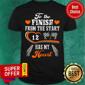To The Finish From The Start Racing Has My Heart Shirt