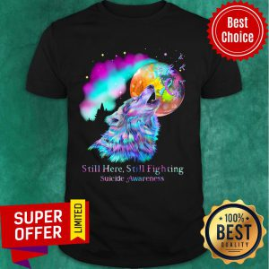 Wolf Moon Still Here Still Fighting Suicide Awareness Shirt