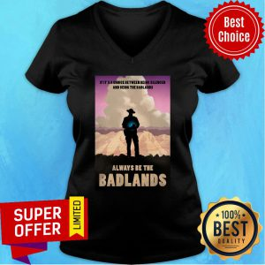 Always Be The Badlands It's Choice V-neck
