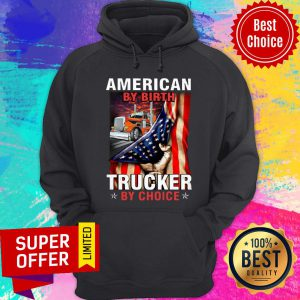 American By Birth Trucker By Choice Hoodie