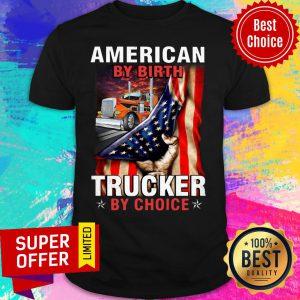 American By Birth Trucker By Choice Shirt