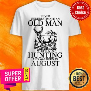 August Never Underestimate A Man Who Loves Hunting Shirt