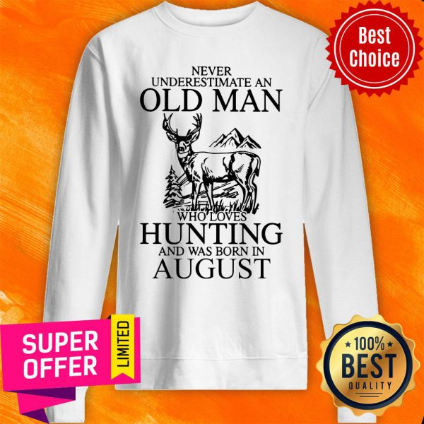 August Never Underestimate A Man Who Loves Hunting Sweatshirt