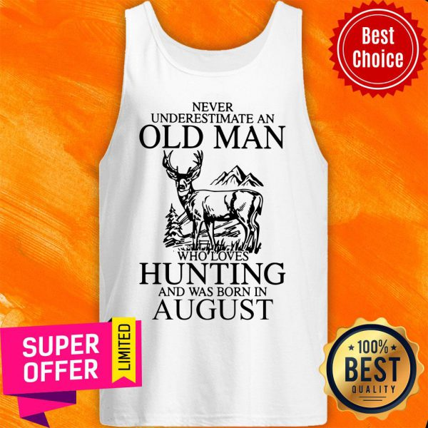 August Never Underestimate A Man Who Loves Hunting Tank Top