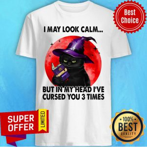 Black Cat Witch I May Look Calm In My Head Curse You 3 Time Shirt