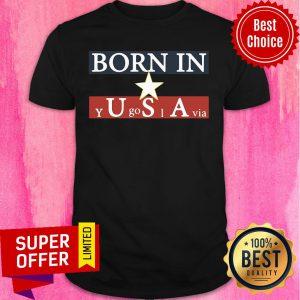 Born In USA Y Go I Via Star Shirt