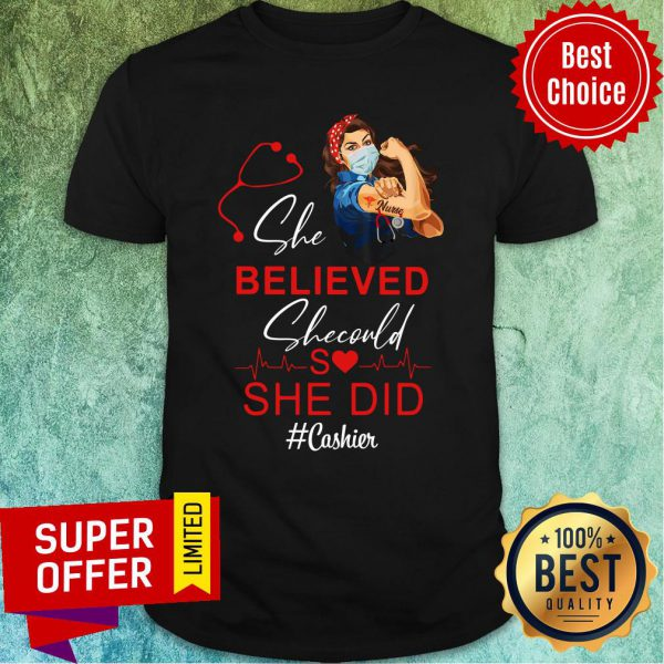 Cashier Strong Nurse She Believed She Could She Did Shirt