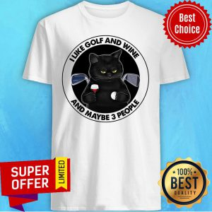 Cat I Like Golf And Wine And Maybe 3 People Shirt