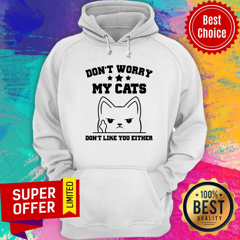 Don't Worry My Cat Don't Like You Either Hoodie