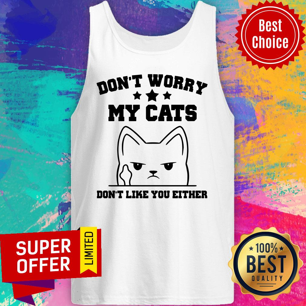 Don't Worry My Cat Don't Like You Either Tank Top