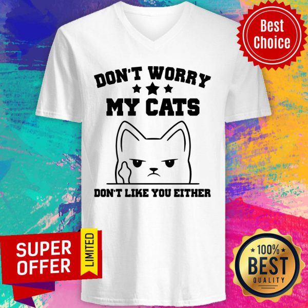 Don't Worry My Cat Don't Like You Either V-neck