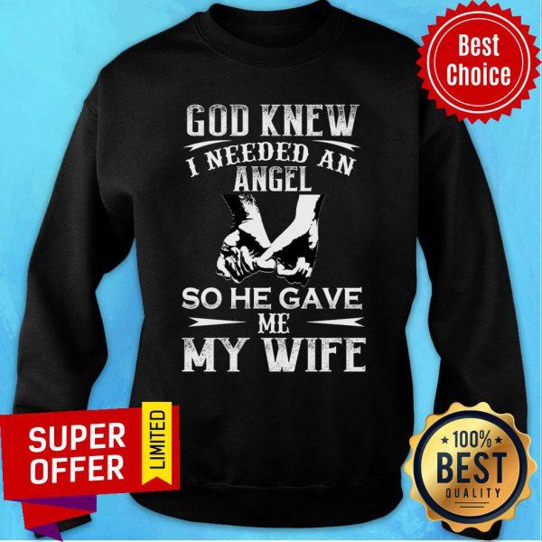 God Knew I Need An Angel So He Gave Me My Wife Sweatshirt