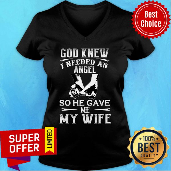 God Knew I Need An Angel So He Gave Me My Wife V-neck