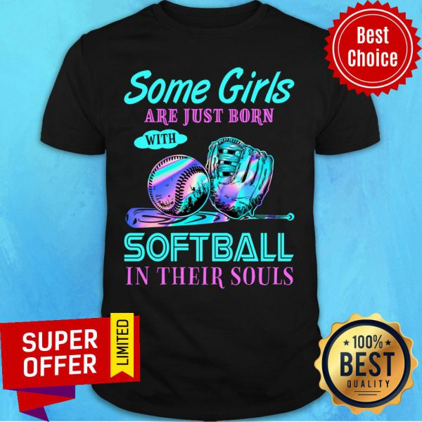 Hot Some Girls Are Just Born With Softball In Their Souls Shirt