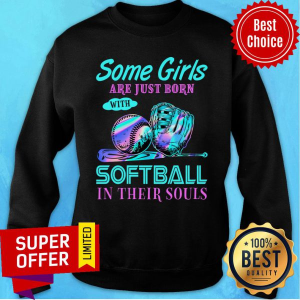 Hot Some Girls Are Just Born With Softball In Their Souls Sweatshirt