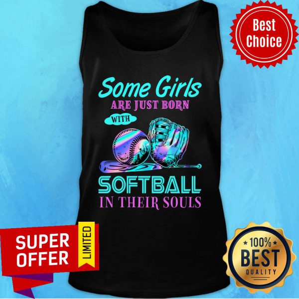 Hot Some Girls Are Just Born With Softball In Their Souls Tank Top