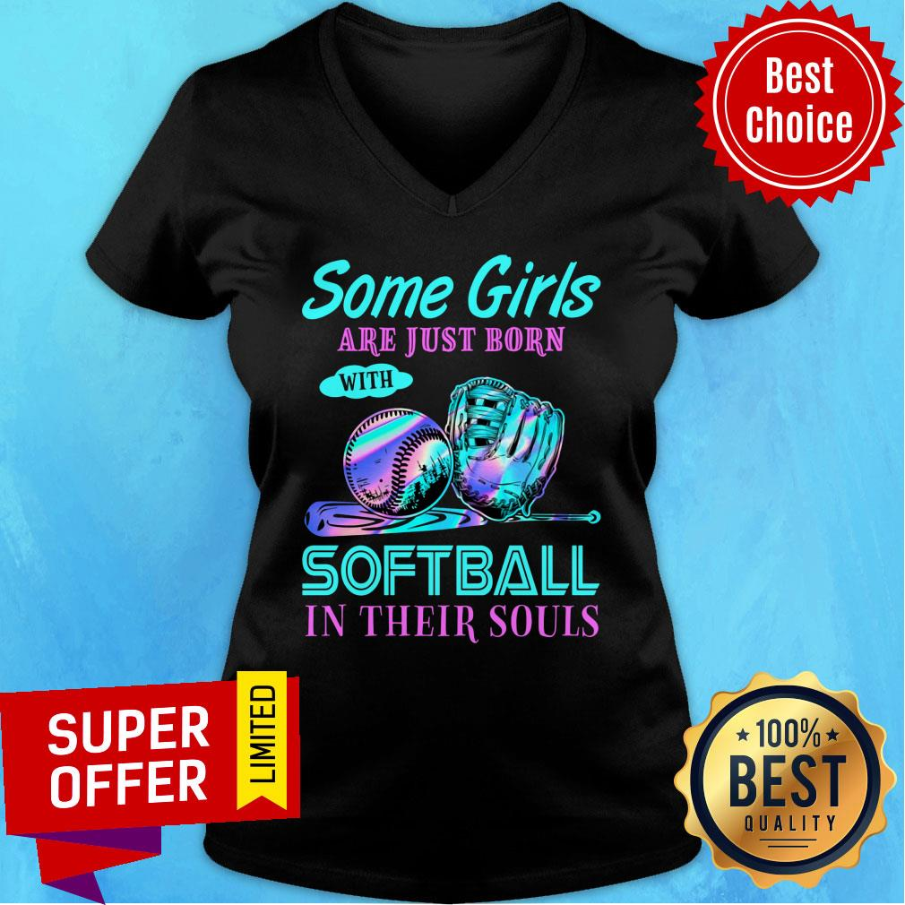Hot Some Girls Are Just Born With Softball In Their Souls V-neck