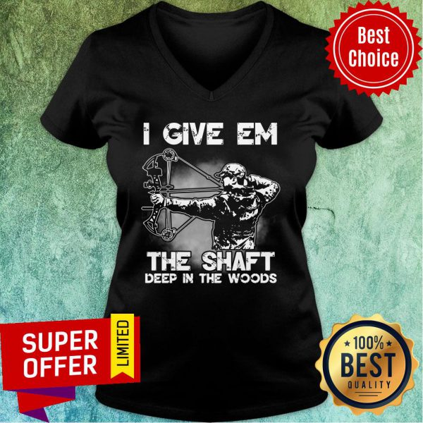 I Give Em The Shaft Deep In The Woods Hunting Archery V-neck