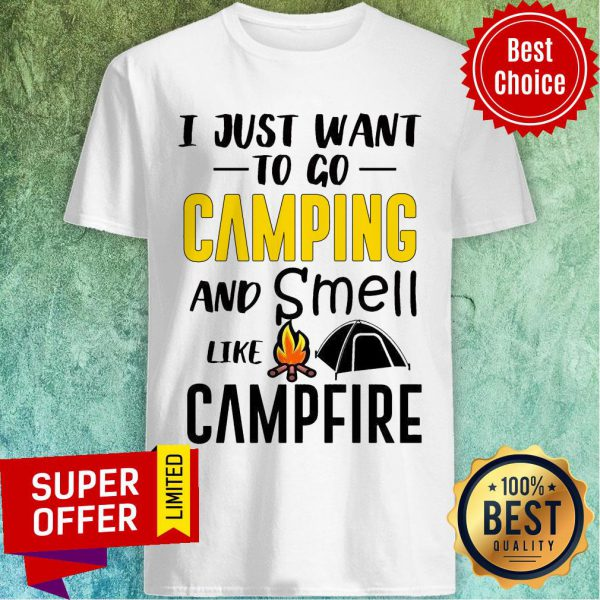 I Just Want To Go Camping And Smell Like Campfire Tent Shirt
