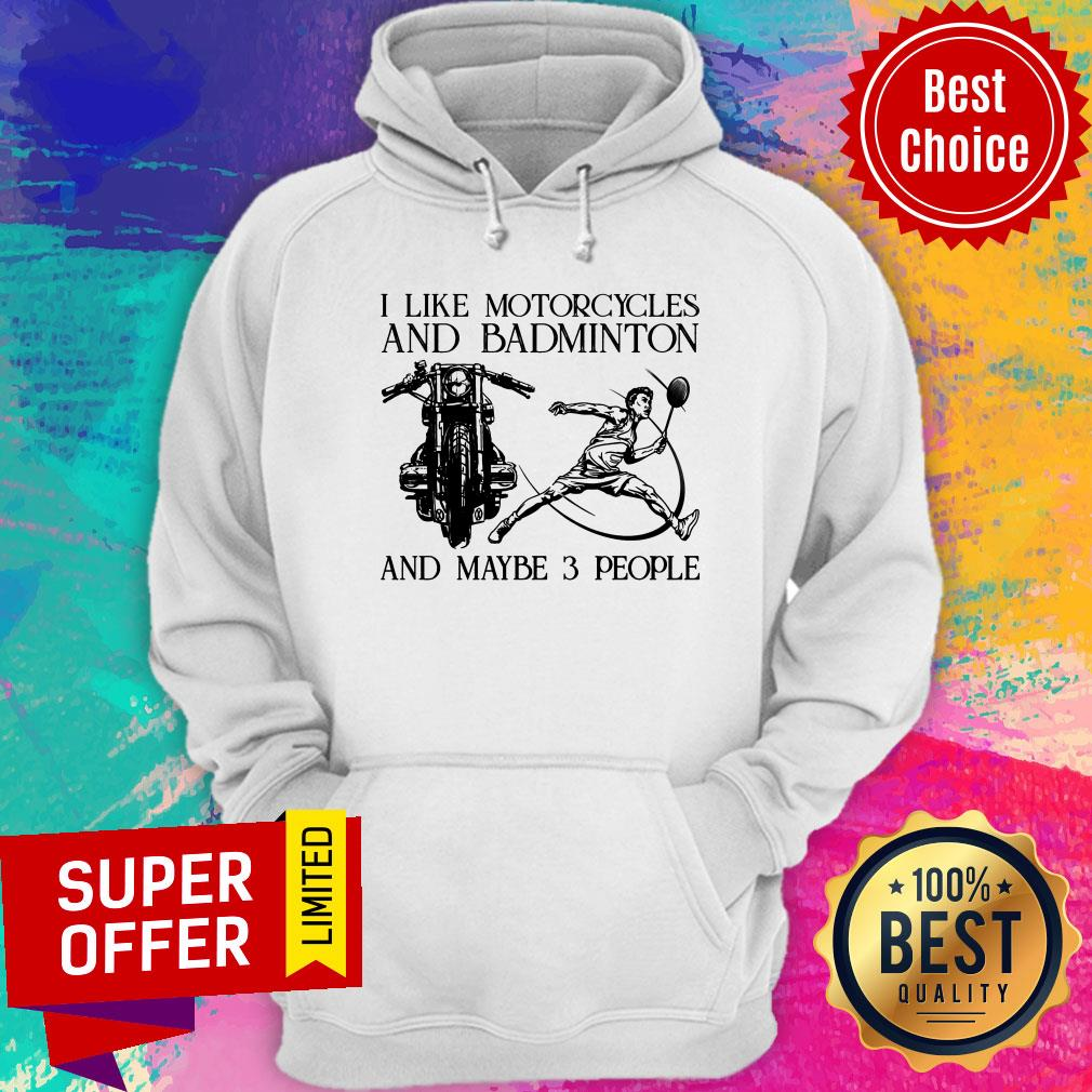 I Like Motorcycles And Badminton And Maybe 3 People Hoodie