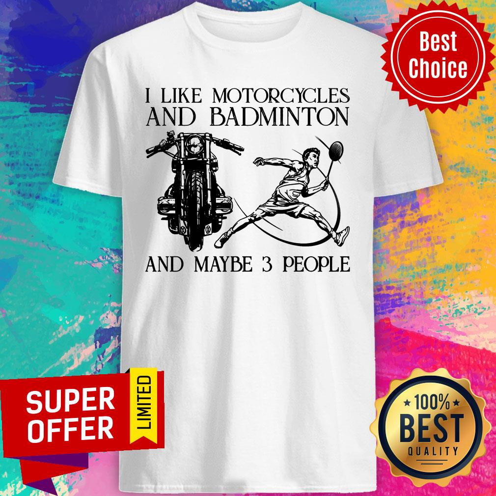 I Like Motorcycles And Badminton And Maybe 3 People Shirt
