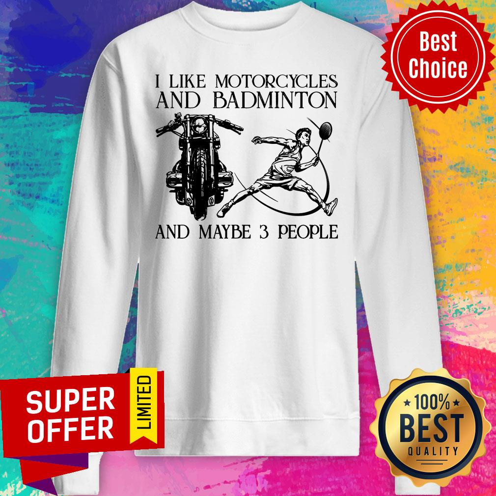 I Like Motorcycles And Badminton And Maybe 3 People Sweatshirt
