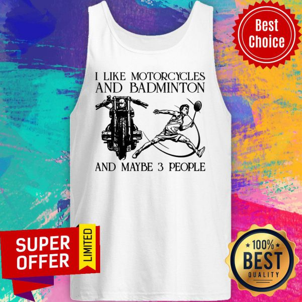 I Like Motorcycles And Badminton And Maybe 3 People Tank Top