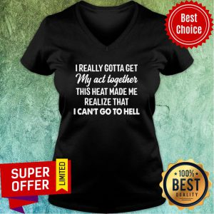 I Really Gotta Get My Act Together This Heart Made Me Realize That I Can't Go To Hell V-neck