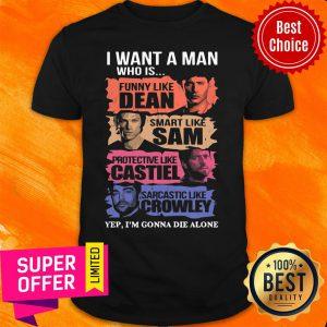 I Want A Man Who Is Funny Like DEAN Smart Like Sam Protective Like Castiel Sarcastic Like Crowley Shirt