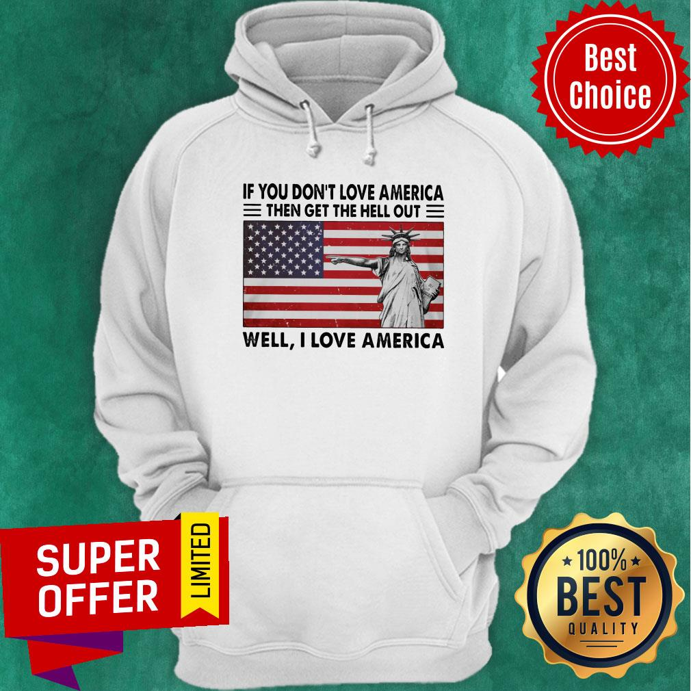 If You Don't Love American The Get Hell Out USA Flag Hoodie