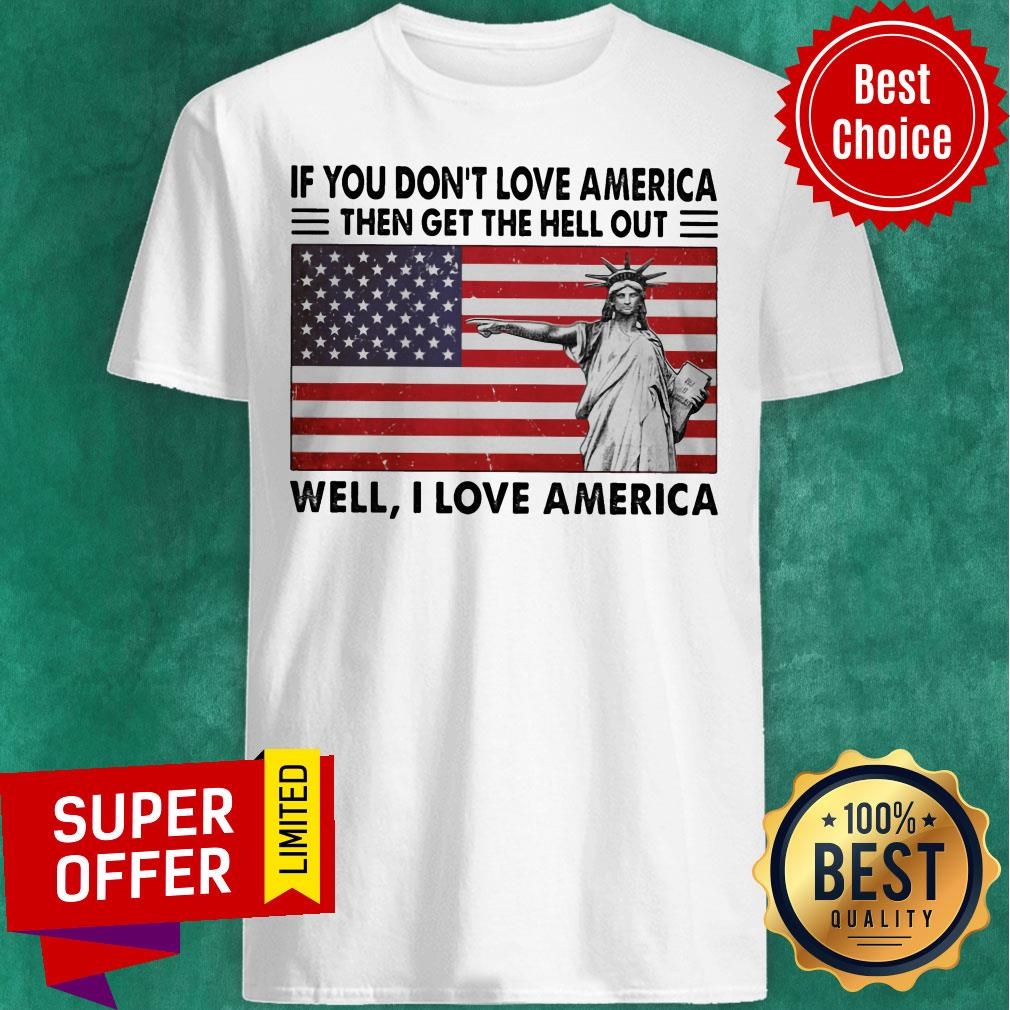 If You Don't Love American The Get Hell Out USA Flag Shirt