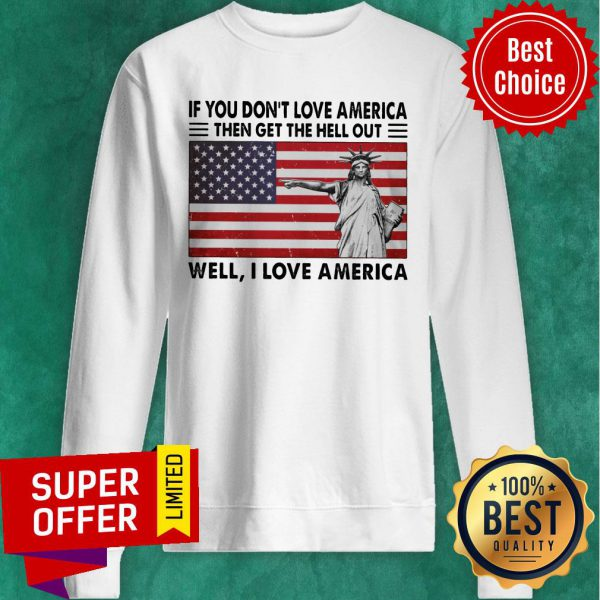 If You Don't Love American The Get Hell Out USA Flag Sweatshirt