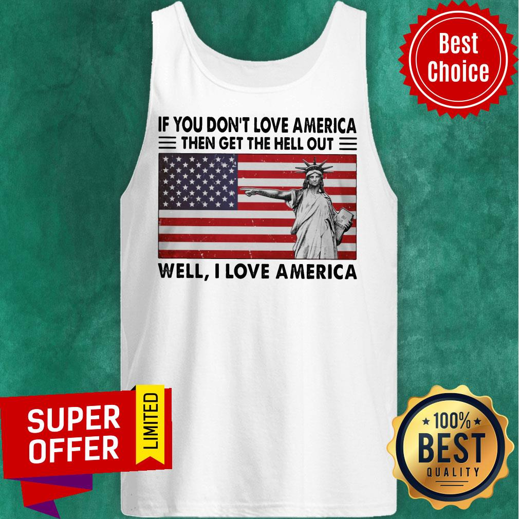 If You Don't Love American The Get Hell Out USA Flag Tank Top