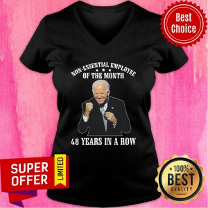 Joe Biden Non Essential Employee Of The Month 48 Years In A Row V-neck