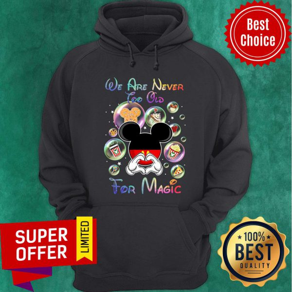 Mickey We Are Never Too Old For Magic Hoodie