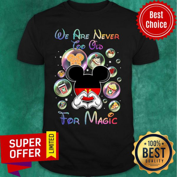 Mickey We Are Never Too Old For Magic Shirt