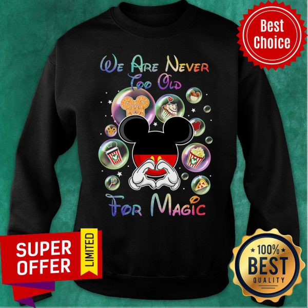Mickey We Are Never Too Old For Magic Sweatshirt