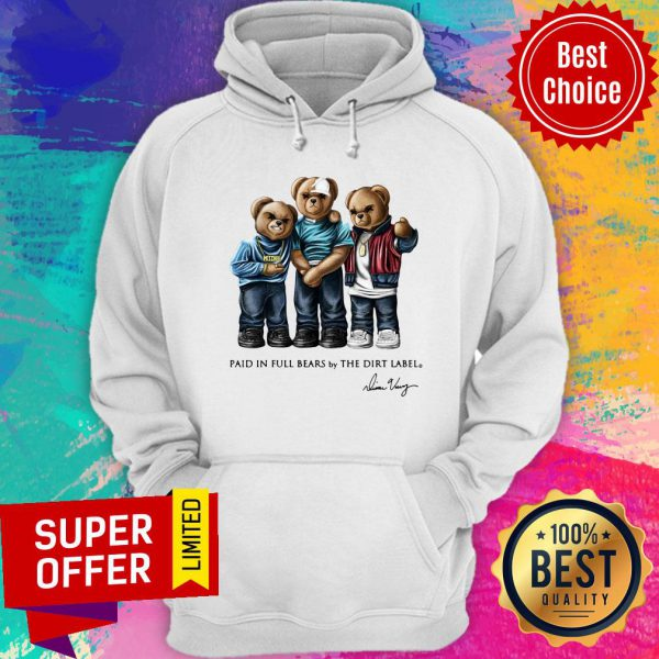 Paid In Full Bears By The Dirt Label Hoodie