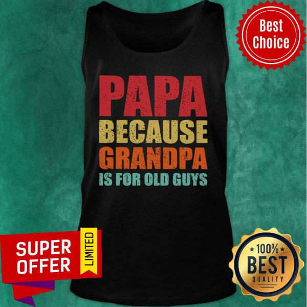 Papa Because Grandpa Is For Old Guys Tank Top