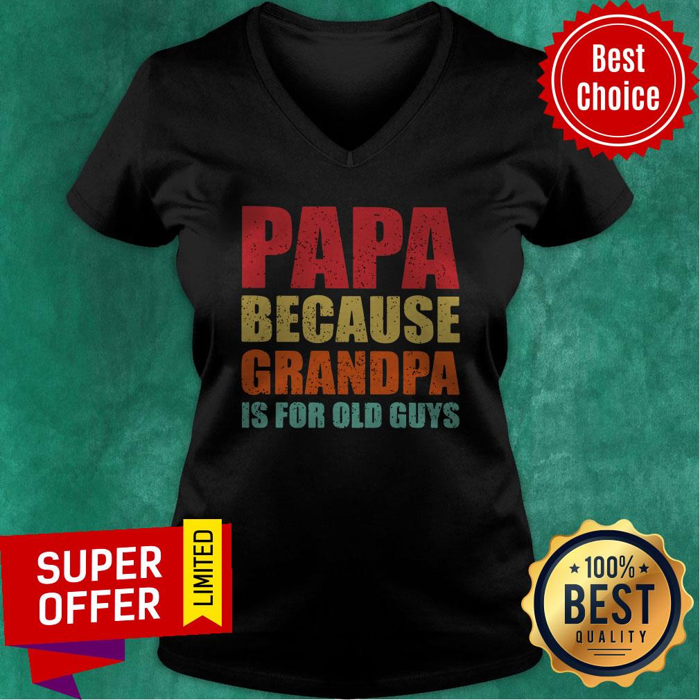 Papa Because Grandpa Is For Old Guys V-neck