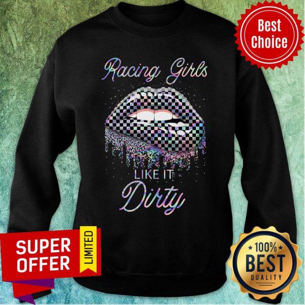 Racing Girl Lips Like It Dirty Sweatshirt