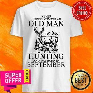 September Never Underestimate A Sep Man Loves Hunting Shirt