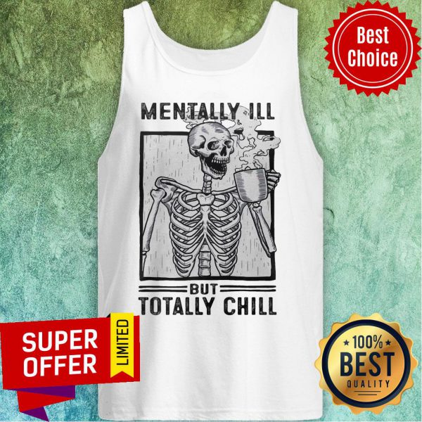 Skeleton Drink Coffee Mentally Ill But Totally Chill Tank Top