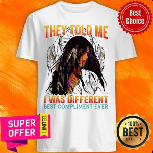 They Told Me I Was Different Best Compliment Shirt